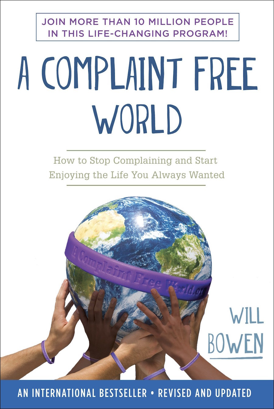 a complaint-free world - by Bill BowenA SIMPLE PLAN… A LIFE-CHANGING RESULT… A HAPPIER LIFE+ What exactly is a complaint? (Chapter 1)+ Why is complaining destructive? (Chapters 2-3)+ How can I get others around me to stop complaining? (Chapter 3)+ How can we affect social change if we don't complain? (Chapter 5)+ Why is it so hard to stop complaining? (Chapters 4-6)+ What happens once I no longer complain? (Chapter 8)You may have pondered these questions yourself. Since the Complaint Free program began, Will Bowen has received hundreds of calls, letters and emails asking these and other important questions. In A Complaint Free World: How to Stop Complaining and Start Enjoying the Life You Always Wanted, he provides practical answers and includes inspiring and touching stories from people just like you who have transformed their lives by becoming Complaint Free.Over 6 million people in more than 80 countries have taken the Complaint Free challenge and their lives are a testament to the positive effects of this simple idea. Find out how forming the simple habit of not complaining can transform your health, relationships, career and life.