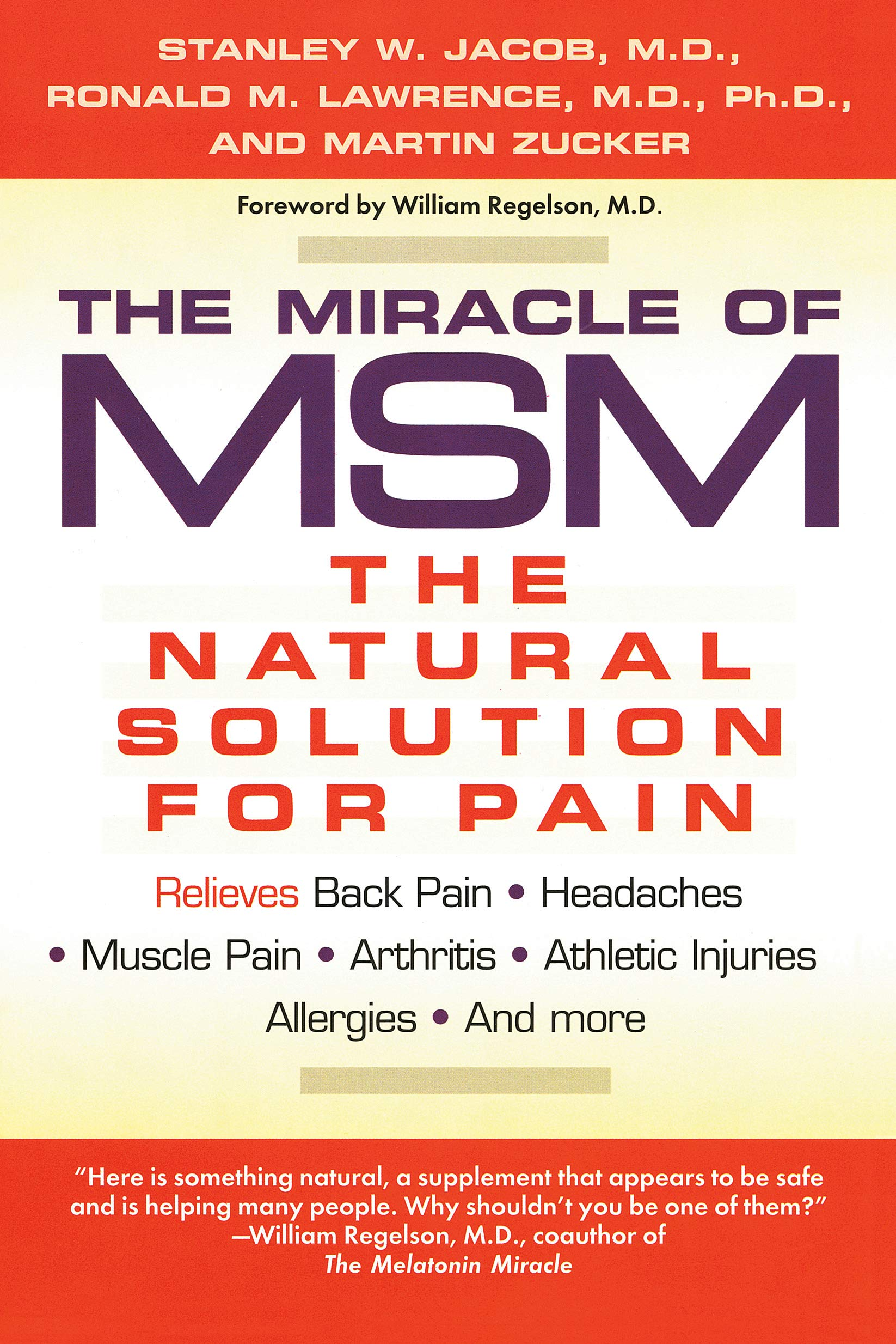 "the miracle of mSM - by Dr. Stanely Jacob, M.D.The definitive book on the amazing pain reliever MSM–by the pioneer doctor who discovered its effects and benefits. MSM, or methylsulfonylmethane, is the first safe, natural, side-effect-free remedy for many types of pain and inflammatory conditions. In this authoritative look at MSM, Drs. Stanley Jacob and Ronald Lawrence reveal how to tap into the benefits of this amazing ""miracle"" compound. Experienced in the successful treatment of thousands of patients for pain, they explain how to take MSM–how much, when, with what foods, and in what form–to relieve pain in its many varieties, including:Degenerative arthritis – Chronic back pain – Chronic headache – Muscle pain – Fibromyalgia – Tendinitis and bursitis – Carpal tunnel syndrome – TMJ – Post-traumatic pain and inflammation – Allergies – and moreAbout the AuthorsStanley W. Jacob, M.D., is director of the DMSO Clinic and professor of surgery at Oregon Health Sciences University in Portland. Neurologist Ronald M. Lawrence, M.D., Ph.D., is a founding member of the International Association for the Study of Pain and the American Association for the Study of Headaches. Health writer Martin Zucker has written extensively on natural healing, nutrition, fitness, and alternative medicine for more than twenty years."