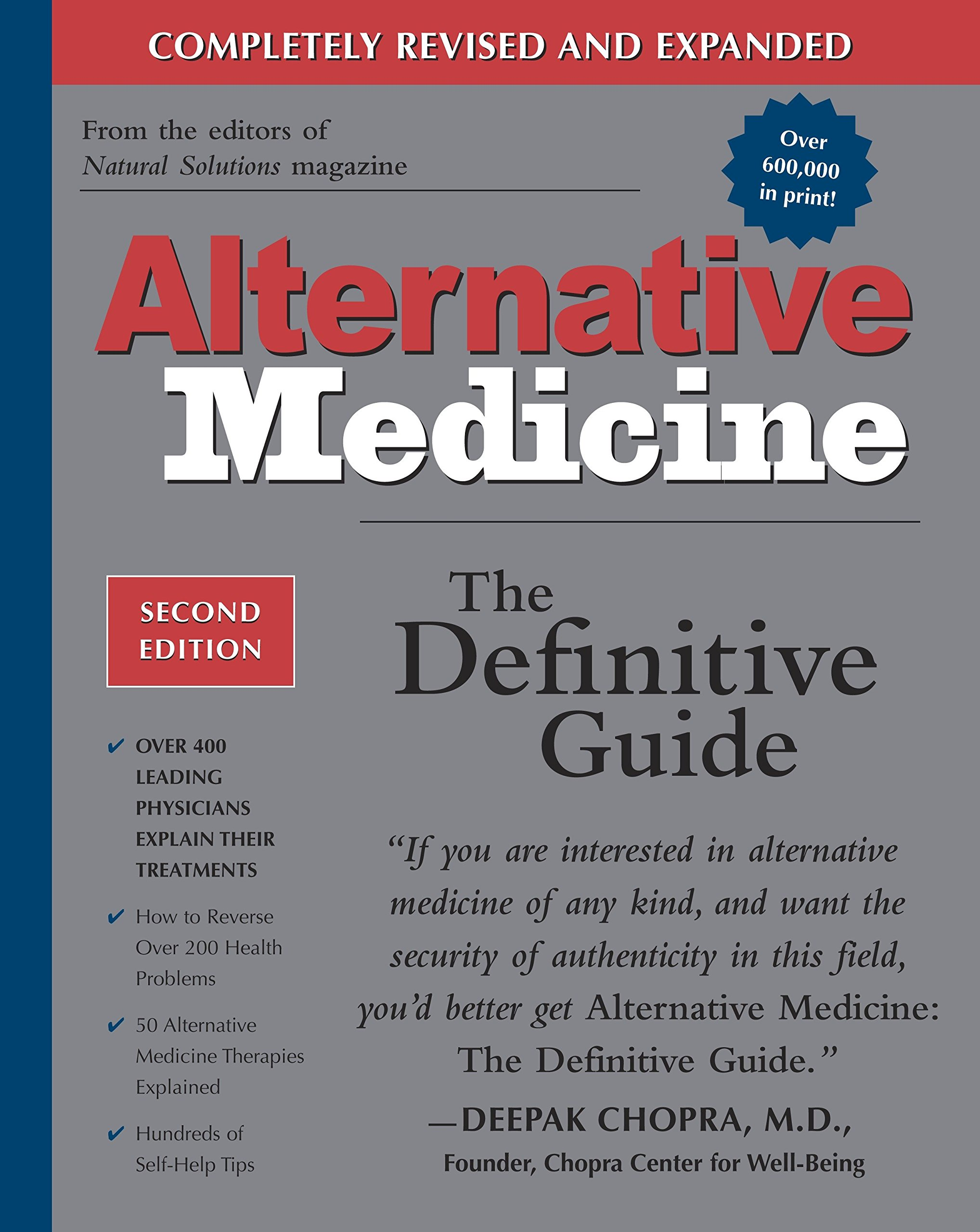 "alternative Medicine: the definitive guide - by John W. AndersonThe Definitive Guide is known as the Bible of alternative medicine. You may very well want to use a dictionary stand for this hefty tome; it weighs in at more than 1,000 pages. Nearly 400 doctors (M.D.s, Ph.D.s, naturopaths, Doctors of Oriental Medicine, and osteopaths) contribute their cutting-edge knowledge, and the list of names is impressive. You'll find words of advice from Joseph Pizzorno, the president of Bastyr University in Seattle, Washington; C. Norman Shealy, the cofounder of the American Holistic Medical Association; Nobel laureate Linus Pauling; Deepak Chopra; and Joan Borysenko, author and director of the Mind-Body Health Sciences in Boulder, Colorado.After an intriguing, optimistic look at ""The Future of Medicine,"" the book is divided into two sections. The first profiles 43 alternative therapies–acupuncture, craniosacral therapy, qigong, hyperthermia, and yoga among them–including their development, how they work, proven uses, and controversial or yet-to-be-proven uses, along with contact information for organizations. The second section covers 105 topics such as headaches, mental health, and allergies, along with the alternative therapies that are most likely to help alleviate pain and encourage healing. This guide is easy enough to understand to make it perfect for home reference, while it would also make a fine resource for health care providers interesting in learning more about alternative medicine."