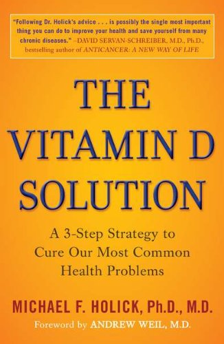 """the vitamin d solution: a 3-step strategy to cure our most common health problems - by Michale Holick, PhD., M.D.""""This information can save your life. Really."""" -Christiane Northrup, MD, New York Times bestselling author of The Wisdom of MenopauseMany Americans have succumbed to the scare tactics of the dermatological community, and avoid sunlight for fear of skin cancer and premature aging. Therefore, most of us suffer from vitamin D deficiency, which causes daily aches, pains, and fatigue, worsens serious illnesses, and diminishes the quality of everyday life. Drawing on decades of research, Dr. Michael f. Holick reveals a well-kept secret: our bodies need a sensible amount of unprotected sun exposure. The most comprehensive rescriptive book on the market, The Vitamin D Solution offers readers an easy and inexpensive plan to reversing the effects of vitamin D deficiency-and enjoying a substantially healthier life."""