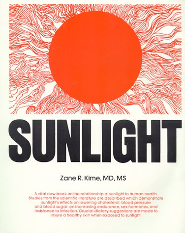 """Sunlight - by Zane R. Kime""""Dr. Kime's book, in my opinion, represents the biggest step forward to date in bringing together the sceintific data and practical medical application of sunlight to human health… The scope of this book is spellbinding, and I strongly recommend it to everybody interested in living longer and enjoying better health."""" John Ott, ScD (Director of Environmental Health and LIght Institute(ret.)A vital book on the relationship of sunlight to human health. Studies from scientific literature are described which demonstrate the sunlight's effects on lowering cholesterol, blood pressure and blood sugar; on increasing endurance, sex hormones and resistance to infection. Crucial dietary suggestions are made to insure healthy skin when exposed to sunlight."""