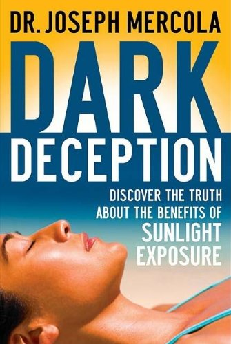 Dark Deception: Discover the Truth about the Benefits of Sunlight Exposure - Dr. Joseph MercolaDark Deception debunks the widespread myth that sunlight is harmful to your health and demonstrates how sunlight exposure can improve your quality of life.For decades sunbathing has been considered evidence of poor health judgment, an activity comparable to smoking cigarettes. This depiction is a gross distortion of the truth. Dark Deception reveals that there is no proof that moderate sunlight exposure is harmful to your health. Sunlight exposure, which produces vitamin D, a crucial hormone for the functioning of organs, provides many therapeutic benefits, including reducing chronic degenerative diseases.Dark Deception elucidates the health benefits of sunlight exposure and the dangers of avoiding it. It offers tips for safe sunbathing. It demonstrates that oral vitamin D supplements can be toxic replacements for the natural vitamin D your body produces when exposed to sunlight. Dark Deception will change how you understand the sun and your health.