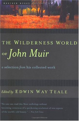 the wilderness world of john muir - Edited by Edwin Way TealeDavid Rainoshek, M.A.: The wilderness and adventure writings of ecologist and contemplative John Muir have been some of the most delicious writings on the natural world I have ever encountered. Muir poetically describes an intimate relationship with nature that we all instinctively crave (Edward O. Wilson calls this drive Biophilia, or the desire to be in touch with all things natural). This book is part of our library, and a very, very good selection of the great John Muir.