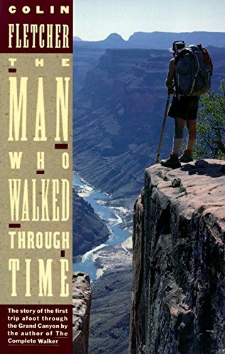 The Man Who Walked Through Time - by Colin FletcherColin Fletcher is a self-described