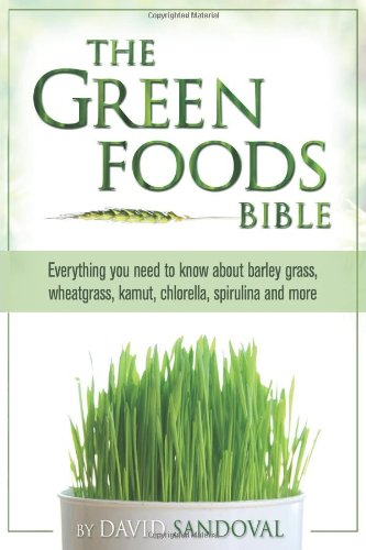 The Green Foods Bible: Everything You Need to Know about Barley Grass, Wheatgrass, Kamut, Chlorella, Spirulina and More - by David SandovalThe definitive guide to green superfoods by one of the world's leading green foods authorities. Sandoval studied under the tutelage of the famous wheatgrass pioneer Ann Wigmore, and ever since, it has been his life's passion to help people feel better, live longer, and increase their quality of life with the aid of whole foods. Learn how you can increase your energy, boost your overall health and overcome many illnesses with super green foods like barley grass, wheatgrass, kamut, chlorella, spirulina and others.