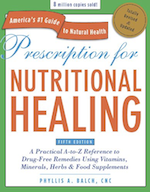 Prescription for Nutritional Healing by Phyllis Balch - (776 pgs) With more than five million copies sold, Prescription for Nutritional Healing is the nation's number one best-selling guide to holistic health. For ten years and more, people interested in alternative healing and preventive therapies have relied on this invaluable reference as a guide to improve health through nutrition and supplementation, avoiding traditional drug therapies. Now, completely updated and more than one-third revised, this latest edition of the book incorporates the most recent information on the benefits of vitamin and mineral supplements and herbal remedies, and their effects on hundreds of disorders and diseases.Part One of the book lists and explains the various types of nutrients, food supplements, and herbs found in health food and drug stores. Part Two describes more than 250 common disorders, from acne to yeast infection, arranged conveniently in alphabetical order, and identifies the supplements that can be used to combat the conditions. Part Three is a guide to alternative remedies and therapies that can be used in conjunction with a nutritional program. In addition, self-diagnostic tests throughout the book offer in-depth coverage of a wide variety of topics.Updates to this edition include:Discussions of newer supplements, including SAMe, cordycepts, creatine, MSM, pregnenolone, red yeast rice, inositol hexaphosphate (IP6), colostrum, and emu oil.Latest findings on lesser-known herbal remedies such as olive leaf extract, cat's claw, saw palmetto, black cohosh, sangre de grado, maca, hyssop, boneset, squawvine, and Chinese and Ayurvedic herbs.New information and theories on cancer, chronic fatigue syndrome, fibromyalgia, endemetriosis, Alzheimer's disease, osteoporosis, inflammatory bowel syndrome, and a host of other chronic diseases currently receiving increased attention from doctors and researchers.Whether you are looking for relief from a particular ailment or simply wish to maintain optimum health, Prescription for Nutritional Healing quickly