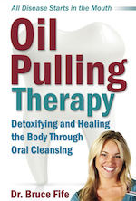 Oil Pulling Therapy by Bruce Fife, ND - If you have bad breath, bleeding gums, cavities, or tooth pain–you need this book! If you suffer from asthma, diabetes, arthritis, migraine headaches, or any chronic illness, and have not found relief, this book could have the solution you need. All disease starts in the mouth! As incredible as it may seem, most of the chronic and infectious illnesses that trouble our society today are influenced by the health of our mouths. Our mouths are a reflection of the health inside our bodies. If you have poor dental health, you are bound to have other health problems. Despite regular brushing and flossing, 98 percent of the population has some degree of gum disease or tooth decay. Most people aren't even aware they have existing dental problems.Recent research has demonstrated a direct link beetween oral health and chronic illness. Simply improving the health of your teeth and gums can cure many chronic problems. More brushing, flossing, and mouthwash won't solve the problem. What will work is Oil Pulling Therapy. Oil pulling is an age-old method of oral cleansing originating from Ayurvedic medicine. It is one of the most powerful, most effective methods of detoxification and healing in natural medicine.Dr. Fife's Oil Pulling Therapy is a revolutionary new treatment combining the wisdom of Ayurvedic medicine with modern science. The science behind oil pulling is fully documented with references to medical studies and case histories. Although incredibly powerful, Oil Pulling Therapy is completely safe and simple enough for even a child.