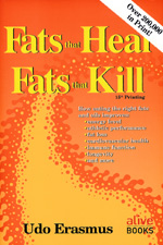 "Fats That Heal, Fats That Kill by Udo Erasmus - (1993, 11th edition, 456 pages) In this classic book, Udo Erasmus, an internationally recognized authority on the subject of fats and oils, takes a very technical subject and explains fats and oils for all to understand. This book outlines how eating the right fats and oils IMPROVES: energy level, athletic performance, fat loss, cardiovascular health, immune function, longevity and more. It also details how healing fats and oils are required, along with other nutrients, to prevent and reverse so-called ""incurable"" degenerative diseases, such as: heart disease, cancer, and Type II diabetes.Also, outlined are how healing fats help reverse arthritis, obesity, PMS, allergies, asthma, skin conditions, fatigue, yeast and fungal infections, addictions, certain types of mental illness, and many other conditions. Good fats and oils also enhance athletic performance, skin beauty, longevity, and energy levels. Oils covered include: flax, hemp, olive, fish, evening primrose, borage, black currant, and even snake oil! This book clears up any confusion on subject of fats and oils!"