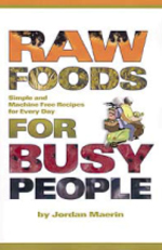 Raw Foods for Busy People by Jordan Maerin - (2nd. Edition, 2005, 93 pages, soft cover) – Let's face it. Busy people do not like to prepare food. We generally eat out – a lot! If you want to eat raw foods but do not want to prepare them yourself, then you'll subsist on fresh raw fruit and frequent your local salad bars. If you're lucky, you'll live near a raw restaurant.However, there are many easy ways to enjoy more variety while eating raw foods. In this book, I discuss strategies for eating out; direct you to some mail order resources for raw prepared foods; and, yes, encourage you to learn some very simple dishes that you can prepare for yourself.This book is perfect for raw food beginners, busy people, health-conscious slackers, and those on temporary cleansing programs. It makes a great gift for the raw-curious as well, since it is the simplest and least intimidating raw food recipe book on the market. It includes over 120 recipes, almost half of which are or include machine-free options.Also contains a new weekly organization guide.