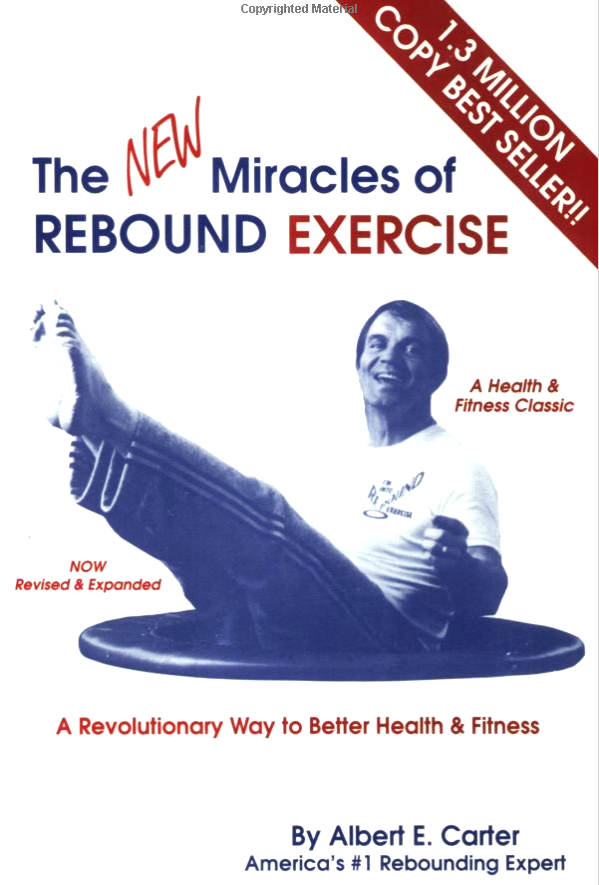 The new miracles of rebounding exercise - By Albert E. CarterRecognizing that his extraordinary good health and superior strength was connected to his work on the trampoline, Carter set out to find out why the human body reacts so positively to rebounding. He developed The Dyna-Bound, a home-sized rebound exerciser, and published his book, The Miracles of Rebound Exercise, in 1979. Rebounding was the springboard. The Healthy Cell Concept presented in The New Miracles of Rebound Exercise and The Cancer Answer is the result of over a decade of research on all the components necessary to perfect health.Today, Carter is recognized as the world's greatest authority on rebounding, incontrovertibly the most efficient and effective exercise devised by man.