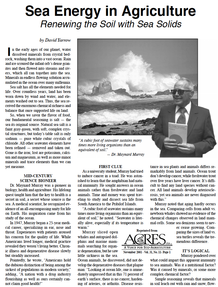 sea energy agriculture- renewing the soil with sea solids - Article from Acres USA by David Yarrow. An excellent introduction to Maynard Murray, the pioneering genius behind Sea Energy Agriculture.