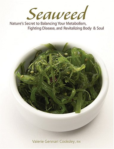seaweed: nature's secret to balancing your metabolism, fighting disease, and revitalizing body and soul - By Valerie CooksleyWhat if there was a magic potion to help cure disease and lengthen life? And make you feel and look better in the process? Believe it or not, there is—and the place to find it is in the sea. Seaweed is eaten for its powerful nutritional benefits, used as a poultice for its healing properties, and soaked in for its ability to relax and moisturize even the most overworked bodies. This Fountain of Youth—whether fresh, dried, or in capsule form—is available more widely than ever before, and now readers everywhere can learn about its extraordinary qualities.In this unique and comprehensive guide, Valerie Cooksley, R.N., explains in clear prose how to use seaweed, and why it works—in its medicinal, nutritional, and cosmetic applications. In addition, she offers fascinating information about humankind's relationship with the sea and its mysterious underwater plants. Seaweed features recipes for delicious meals (including many for the seaweed-wary); do-it-yourself spa treatments and topical treatments for specific ills; advice on finding, storing, and using seaweed; and much more. It's a book for anyone interested in living a healthier life.