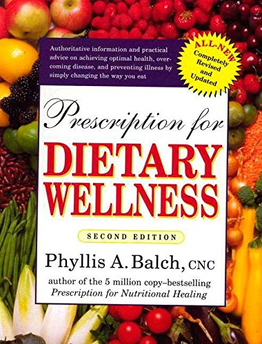 """prescription for dietary wellness - By Phyllis A. Balch, CNCLike its companion books–the number-one bestselling Prescription for Nutritional Healing and the newer Prescription for Herbal Healing – Prescription for Dietary Wellness offers authoritative information that is research-based and clearly written, making it easy for the reader to quickly find the subjects in which he or she is interested and to incorporate the dietary recommendations into his or her daily life. Updates in this second edition include:+ phytochemicals and antioxidants+ foods that boost immunity+ how to choose the most nutritious foods+ """"standout"""" healing foods+ how to design a diet for your individual optimal health, taking into account special dietary needs such as those of women, children, vegetarians, and others+ food combining+ diet-based healing techniques such as juicing, fasting, and detoxifying+ how to avoid potential dietary dangers, including threats to water safety, foodborne diseases, food additives, food irradiation, antibiotics, genetically engineered foods, and undesirable substances such as caffeine, cholesterol, and sugar.While not a cookbook, Prescription for Dietary Wellness also includes a number of easy, wholesome recipes and advice on cooking methods. It is a complete, practical guide to eating for good health."""