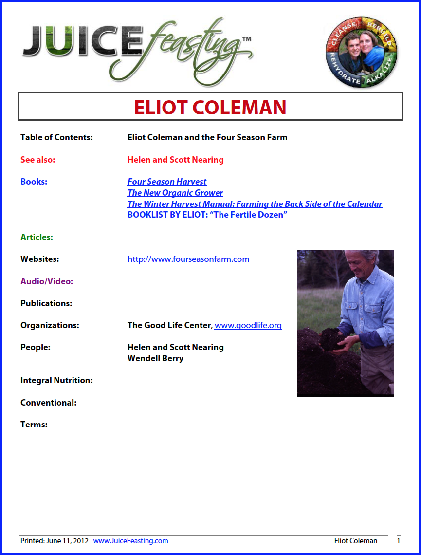 Eliot Coleman - Eliot Coleman is one of the world's most knowledgeable organic farmers, with over 40 years experience on the coast of Maine, where he harvests – in unheated greenhouses that anyone can construct – 35-40 varieties of fresh greens YEAR ROUND. He lines it up in his books, listed in this file. Enjoy the photos of his beautiful farm.