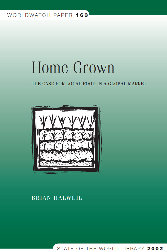 "home grown: the case for local food - By Brian Halweil and the World Watch Institute. A beautiful job of laying out the realities of our far-too-well-traveled food supply, with excellent suggestions for what we can begin doing now. From the book: ""People everywhere depend increasingly on food from distant sources. In the last 40 years, the value of international trade in food has tripled, and the tonnage of food shipped between nations has grown fourfold, while population has only doubled. In the United States, food typically travels between 2,500 and 4,000 kilometers from farm to plate, up to 25 percent farther than in 1980. In the United Kingdom, food travels 50 percent farther than it did two decades ago."""