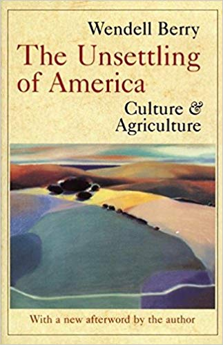 "the unsettling of america : culture and agriculture - By Wendell BerrySince its publication by Sierra Club Books in 1977, The Unsettling of America has been recognized as a classic of American letters. In it, Wendell Berry argues that good farming is a cultural development and spiritual discipline. Today's agribusiness, however, takes farming out of its cultural context and away from families. As a result, we as a nation are more estranged from the land—from the intimate knowledge, love, and care of it.Sadly, as Berry notes in his Afterword to this third edition, his arguments and observations are more relevant than ever. We continue to suffer loss of community, the devaluation of human work, and the destruction of nature under an economic system dedicated to the mechanistic pursuit of products and profits. Although ""this book has not had the happy fate of being proved wrong,"" Berry writes, there are good people working ""to make something comely and enduring of our life on this earth."" Wendell Berry is one of those people, writing and working, as ever, with passion, eloquence, and conviction."
