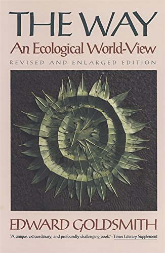 the way: an ecological world-view - By Edward GoldsmithFirst published in 1992, The Way is Edward Goldsmith's magnum opus. In it, he proposes that the stability and integrity of humans depend on the preservation of the balance of natural systems surrounding the individual–family, community, society, ecosystem, and the ecosphere itself. Portraying life processes and ecological thinking as holistic, Goldsmith calls for a paradigm shift away from the reductionist approach of modern science.The basic belief in the whole was at the heart of the worldview of primal, earth-oriented societies, as manifested by the Tao of the ancient Chinese, the R'ta of Vedic India, the Asha of the Avestas, and the Sedaq of the tribal Hebrews. The Way was the path taken to maintain the critical order of the cosmos. Echoing the way of traditional cultures, Goldsmith presents an all-embracing, coherent worldview that promotes more harmonious and sustainable practices capable of satisfying real biological, social, ecological, and spiritual needs.