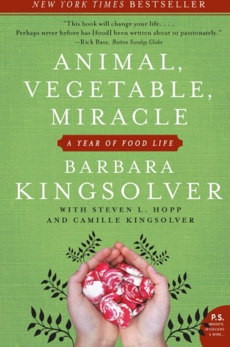 animal, vegetable, miracle - By Barbara KingsolverAuthor Barbara Kingsolver and her family abandoned the industrial-food pipeline to live a rural life—vowing that, for one year, they'd only buy food raised in their own neighborhood, grow it themselves, or learn to live without it. Part memoir, part journalistic investigation, Animal, Vegetable, Miracle is an enthralling narrative that will open your eyes in a hundred new ways to an old truth: You are what you eat.