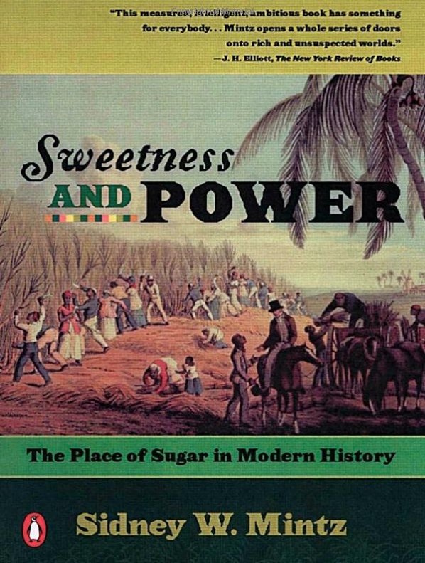 sweetness and power: the place of sugar in modern history - By Sidney MintzMintz carefully places implications that sugar has caused human nature and culture to change and the end of his work, after a brief overview of all that we have been doing with sugar or rather sugar has been doing with us for the past 1000 years. Mintz's work is divided into 5 sections: Food, Sociality and Sugar; Production; Consumption; Power; and finally Eating and Being. Mintz really hopes to build a base of facts to reveal to us how we as a people have identified with and sought to consume sugar over the past 1000 years and how that has affected us.Sugar is always a labor intensive project, from the mill, to the distillery, to the storehouse and all the laborers it takes to run these places. Mintz discusses how this need for labor caused the British to look to Africa and other places to find cheap or free labor. With sugar came slavery, and those slaves who did the plantation work generally worked in the Caribbean while the product they created was delivered to British aristocracy.