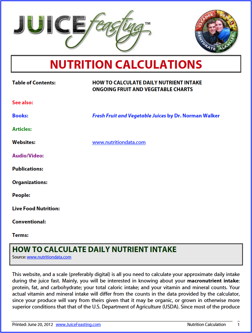nutrition calculations - This file was also included with the Juice Feasting Intro, but is here in case it was lost amid all of your preparations. Today, and the next two days of the Program concern macronutrients: carbohydrates, fats, and proteins, all of which we get in plentiful supply on a juice feast and on a live vegan diet in which enough calories are eaten. I created this file so that you can see for yourself, in great detail, the nutrient make-up of your juice feast or dietary plan.On a Juice Feast, you will see that your macronutrients are in the corner of the triangle for carbohydrates. Do not be concerned that you are not getting enough protein! Check the total protein amounts in the data below to see what your intake is. For more on protein, jump ahead to Day 28 for answers to protein questions.