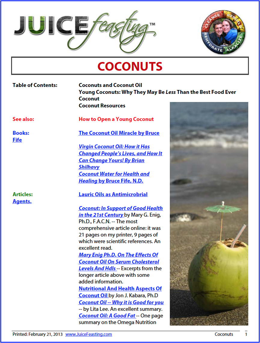 """coconuts and coconut oil - by David Rainoshek, M.A.This file goes into depth on the miracle of coconuts and coconut oil. This is my main file on Coconuts. The file below, """"Young Coconuts,"""" specifically details why young coconuts shipped from Southeast Asia may be too processed for your health. But big Green Coconuts and raw virgin coconut oil are amazing.REMEMBER: ALL THE COCONUT INFO IS ON DAY 18!!! So go there for the full download on everything dealing with coconuts as a miracle food and fat source!"""