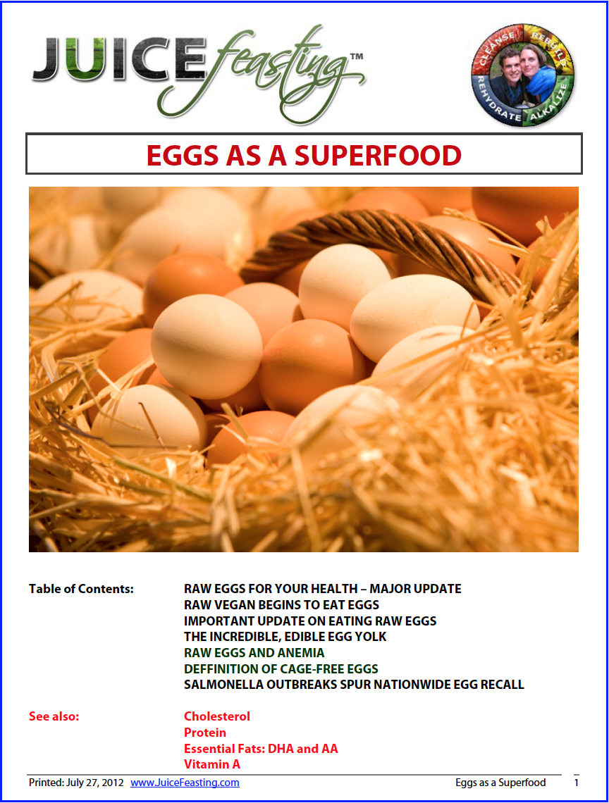 Eggs : superfoods - by David Rainoshek, M.A.Even as a Raw/Live Vegan, in my research I could find nothing but positive information about normal, healthy eggs in one's diet. I am a fond proponent of using raw eggs and soft-boiled eggs as a major food in your diet.Raw whole eggs are a phenomenally inexpensive and incredible source of high-quality nutrients that many of us are deficient in, especially high-quality protein and fat.Eggs are loaded with healthy: Cholesterol, Protein, Essential Fats: DHA and AA, Vitamin A, Vitamin B-12, Vitamin K2, Vitamin D, Selenium, Zinc, Calcium, Phosphorus, and IronRead on in the file… this has been a major food of renewal for people ready to move forward from a Vegan or Raw/Live Vegan diet.
