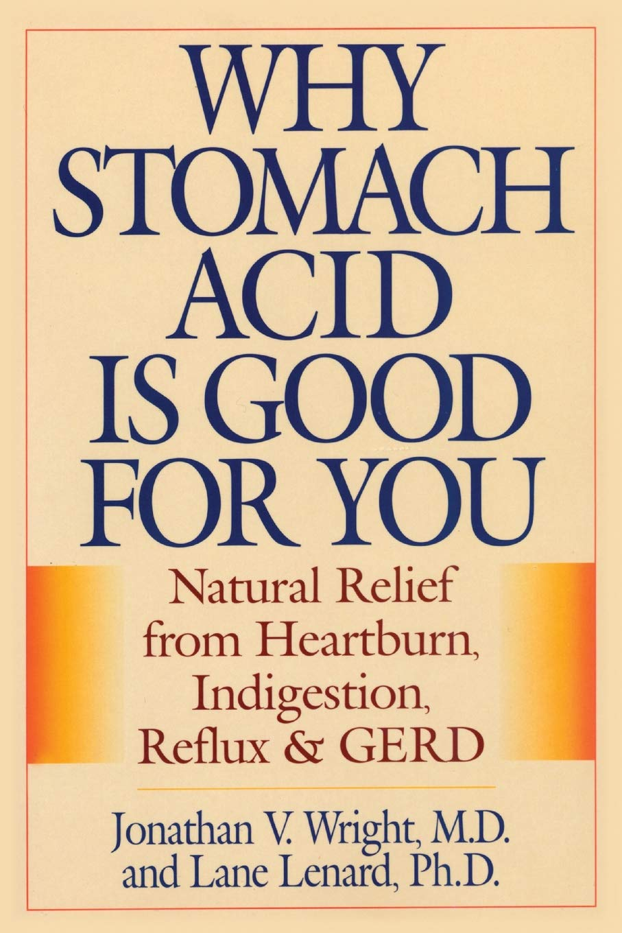 Why Stomach acid is good for you - By Jonathan WrightThis groundbreaking book unleashes a brilliant new plan for permanently curing heartburn by relieving the root cause of the problem: low stomach acid. The fact is that heartburn is caused by too little stomach acid -- not too much, as many doctors profess. As explained in this book, the current practice of reducing stomach acid may be a temporary fix, but this fix comes at a cost to our long-term health that is being ignored by the pharmaceutical companies, the FDA, and the thousands of physicians that prescribe anti-acid drugs like Prilosec, Tagamet, Zantac, Pepcid, and others.