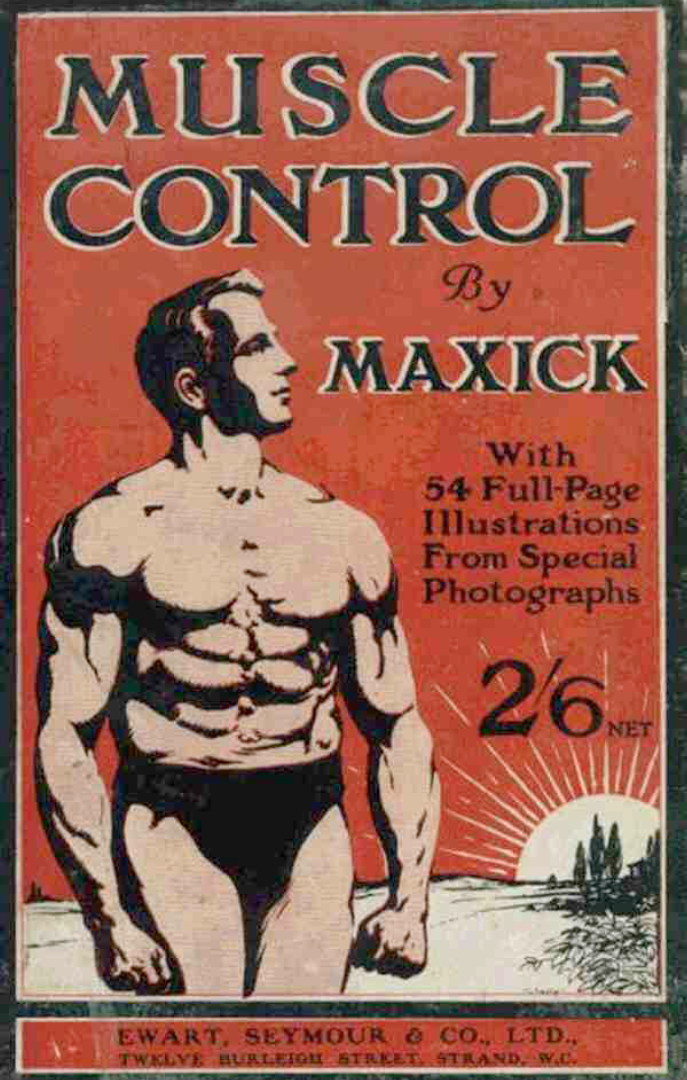 muscle control - By MaxickOriginally published in 1910, this revolutionary course features the master of muscle controls complete course for physical development and incredible strength without weights or equipment of any kind!Maxick, at only 145lbs was the third man in the world to put double bodyweight overhead with a lift of 322 1/2 lbs. An achievement that is still staggering today! In this classic course the Master of Muscle Control describes in detail how you can develop and gain individual control of every muscle in the body and sculpt a flawless physique and superb strength.This is the very same course that first revealed to many the secrets of the old time strongmen and put them on the path to not only an incredible physique, but staggering strength.