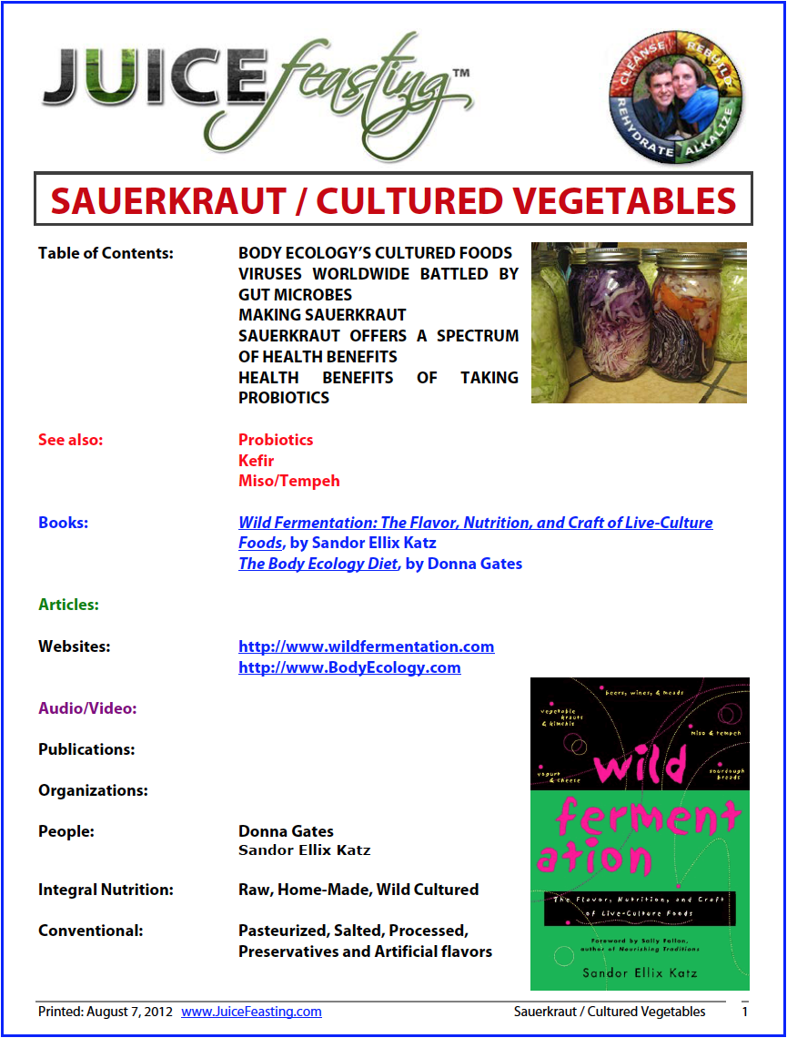 sauerkraut - cultured vegetables - by David Rainoshek, M.A.Cultured Vegetables are an ESSENTIAL food for digestive/gut health, and therefore the overall health of your body. I have personally and professionally had and heard experiences of gut dysbiosis – loose stools, intestinal distress, candida-related issues… poor nutrient assimilation… that have been partially or completely turned around by eating cultured vegetables – sauerkraut. Do not underestimate the importance of these foods in any healthy dietary approach, long-term.Raw cultured vegetables have been around for thousands of years, but we have never needed them more than we do today. Rich in lactobacilli and enzymes, alkaline-forming, and loaded with vitamins, they are an ideal food that can and should be consumed with every meal.Since cultured vegetables are an excellent source of vitamin C, Dutch seamen used to carry them to prevent scurvy. For centuries, the Chinese have cultured cabbage each fall to ensure a source of greens through the winter (when they lacked refrigeration). Cultured vegetables are a favorite food of the long-lived Hunzas. Yogurt ads lead us to believe that eating yogurt ensures a long life, but it's really the active cultures of friendly bacteria (lactobacilli) inside it that are responsible for good health. Similarly, the enzymes and the high lactic acid in raw cultured vegetables promote wellness and longevity.