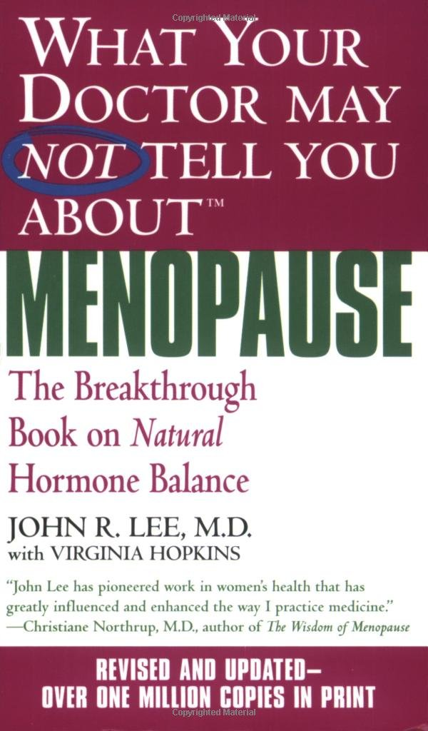 what your doctor may not tell you about menopause - By John R. Lee, MDThis revolutionary book about hormone replacement therapy–a classic bestseller since it was first published in 1996–is now fully revised and updated, providing potentially lifesaving facts and natural alternatives to balancing hormones.John R. Lee, M.D., is retired from his 30-year family practice. Virginia Hopkins, M.S., is a well-known co-author of books on natural hormone balance and nutrition.