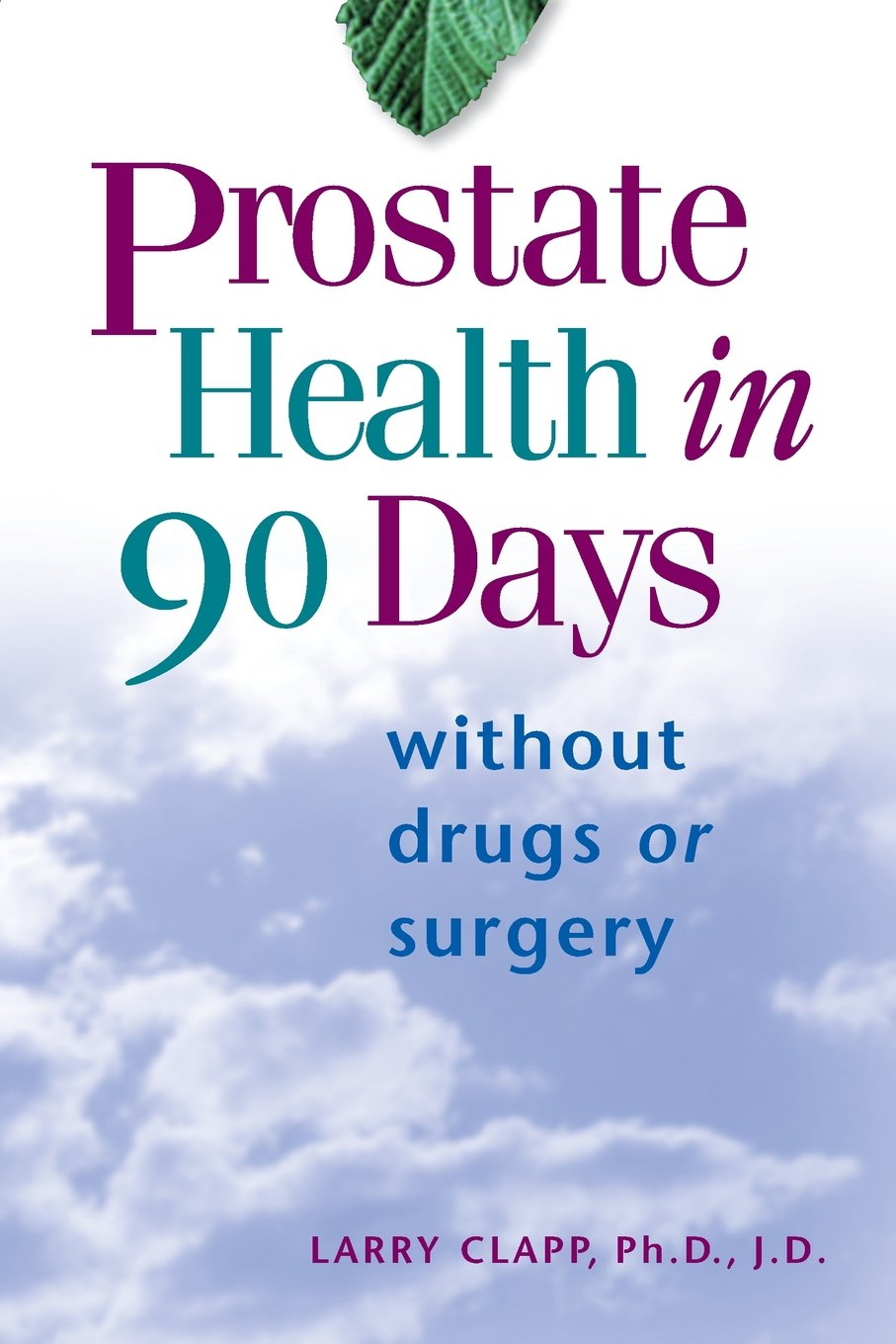 Prostate Health in 90 Days - by Larry Clapp PhDFrom the Author:My message is simple: If you have been diagnosed with problems with the prostate, including cancer, you don't have to let the doctors give you radiation or surgically remove your prostate.There is an alternative, one that will not only eliminate your disease but also increase your general level of health. What you'll find in my book is the plan I created to heal myself naturally from prostate cancer, and attain the outstanding levels of health and vitality I enjoy today.