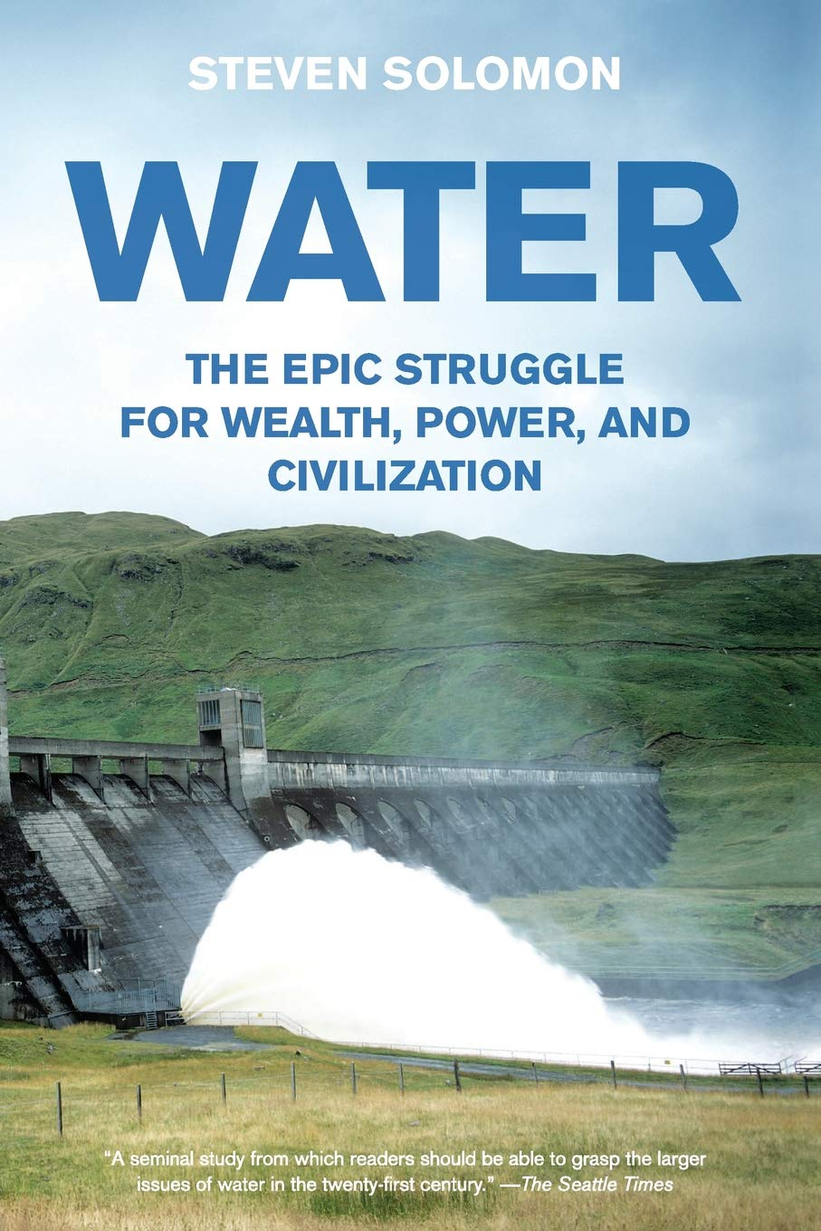water : the epic struggle of wealth, power, and civilization - By Steven SolomonFar more than oil, the control of water wealth throughout history has been pivotal to the rise and fall of great powers, the achievements of civilization, the transformations of society's vital habitats, and the quality of ordinary daily lives. Today, freshwater scarcity is one of the twenty-first century's decisive, looming challenges, driving new political, economic, and environmental realities across the globe.In Water, Steven Solomon offers the first-ever narrative portrait of the power struggles, personalities, and breakthroughs that have shaped humanity from antiquity's earliest civilizations through the steam-powered Industrial Revolution and America's century. Meticulously researched and masterfully written, Water is a groundbreaking account of man's most critical resource in shaping human destinies, from ancient times to our dawning age of water scarcity.