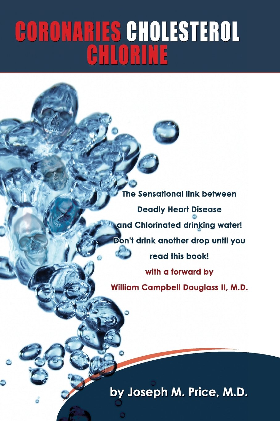 "Coronaries, cholesterol, chlorine - By Dr. Joseph M. Price, M.D.The Sensational link between Deadly Heart Disease and Chlorinated drinking water! Don't drink anther drop until you read this book! Dr. Joseph M. Price has long held that the chlorine in our drinking water – not the cholesterol in our food – is the major cause of coronary disease. In his courageous book he challenges the medical establishment with his own well documented theory directly linking deadly heart disease with the deadly poison chlorine.After reading this book, you'll never drink 'tap water' again. Dr. Price demonstrates, with fact after fact, proof after proof, that you can eat the foods you want to eat, and avoid heart disease by simply following his guidelines for avoiding chlorinated drinking water. ""One of the top ten nutrition books of the 20th Century…an amazingly original toxicology book vital to every living soul on this planet"" Dr. William Campbell Douglass II, M.D. www.drdouglass.com"