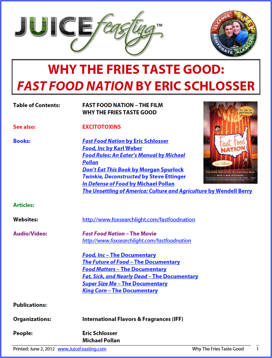 why the fries taste good and fast food nation - Eric Schlosser is an incredible journalist, author, speaker, and proponent of better foods for a healthier nation. If you have not read the book Fast Food Nation, do consider adding it to your library. It is a fascinating read that you won't forget, and it makes an excellent book to lend.