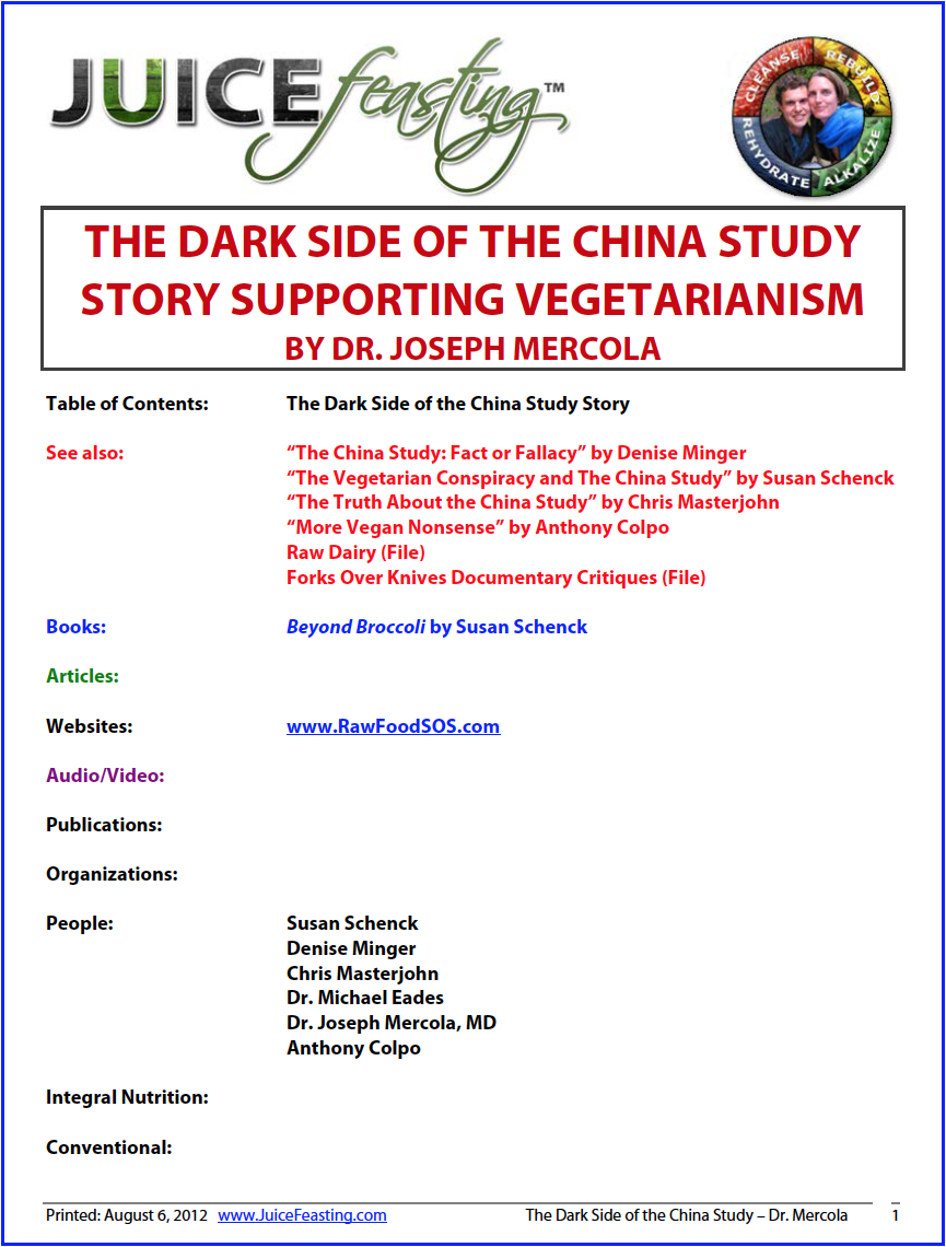 The Dark Side of the China Study - By Dr. Joseph Mercola, MDDr. Joseph Mercola, from the file: The very title of the book is inaccurate. It is NOT a study but a comprehensive set of observations. While this approach can be valuable, it can never prove his assertion that animal protein should be avoided, as he never TESTED that theory on real live patients… The data from Dr. Campbell's China study was first published in the tome Diet, Life-Style and Mortality in China. It contains several thousands of statistical correlations, which Campbell insists show that animal protein intake is convincingly associated with prevalence of cancer.