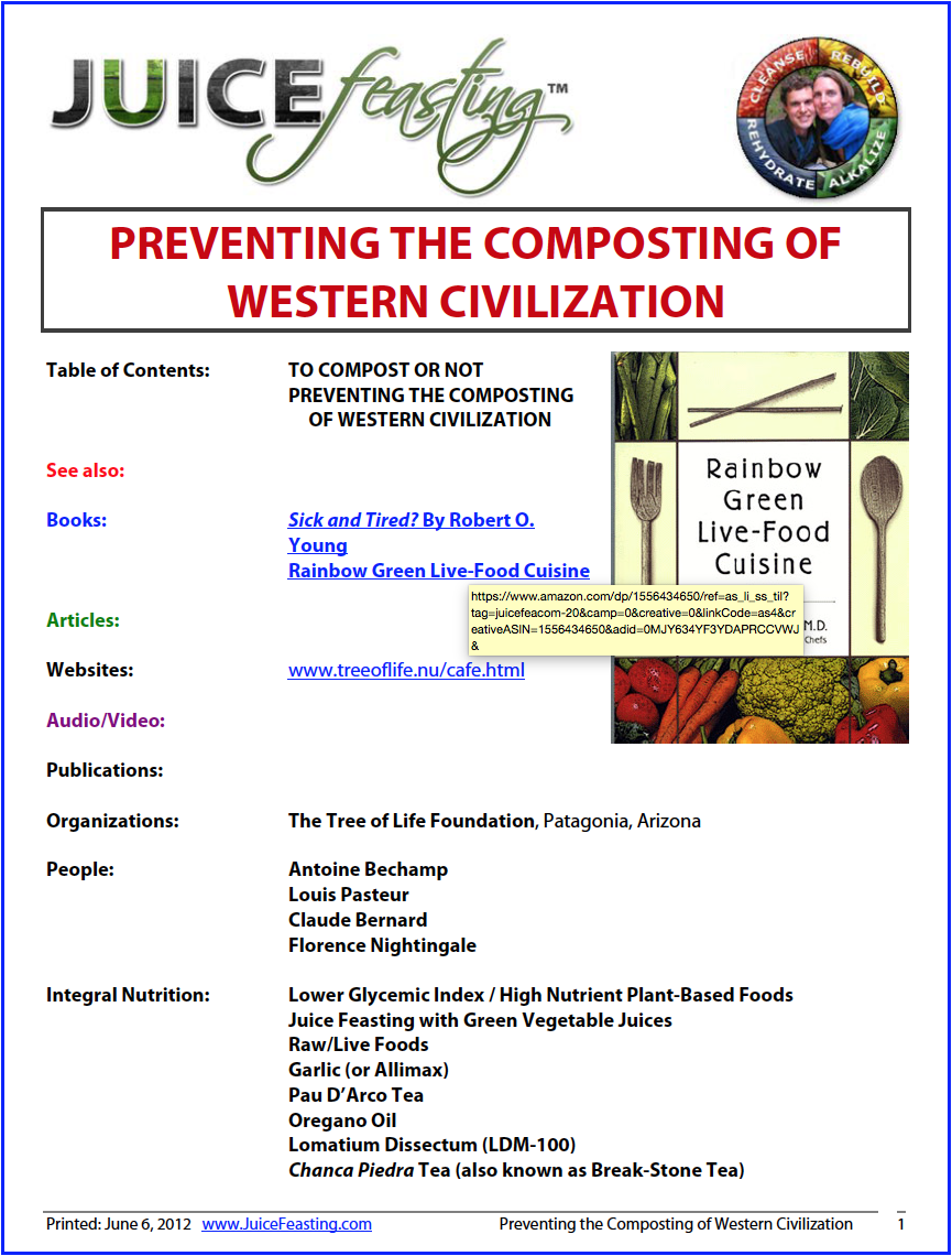 preventing the composting of western civilization - This file is on OPPORTUNISTS that can take over your bioterrain.Opportunists such as yeast, mold, fungus, and aberrant bacteria (not your healthy probiotics) create Mycotoxins and a condition in your body called Mycosis.Problems that we see with mycosis are: weight problems, bloating, mycotoxic conditions of the colon and liver, a tendency towards parasites, rectal itch, urinary tract infections with itching and burning, vaginitis, increased colds and flu, cellulitis, fungus in the mouth, jock-itch, athlete's foot, and fungus of the skin.Other results of mycosis include: tendency to infection, fatigue, adrenal and thyroid weakness (which I see very often in my clients), indigestion, diarrhea, food cravings, intestinal pain, chronic fatigue syndrome, asthma, hemorrhoids, cold and flu, dry and itchy skin, receding gums, dizziness, joint pain, bad breath, diabetes, heartburn, dry mouth, PMS and menstrual problems, irritable nervous system, puffy eyes, decreased sex drive, vaginal yeast infections, hay fever, acne, gas and bloating, low blood-sugar imbalances, muscle aches and pains, and a general feeling of ill health.Mycotoxic stress and fermentation in the blood and lymph also increase free radicals in the system. Read on!!!