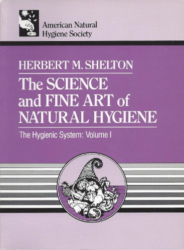 the science and fine art of natural hygeine - By Herbert SheltonA Classic Book by Herbert Shelton on the foundational nature of organic and living plant-based nutrition for health and healing over a lifetime.