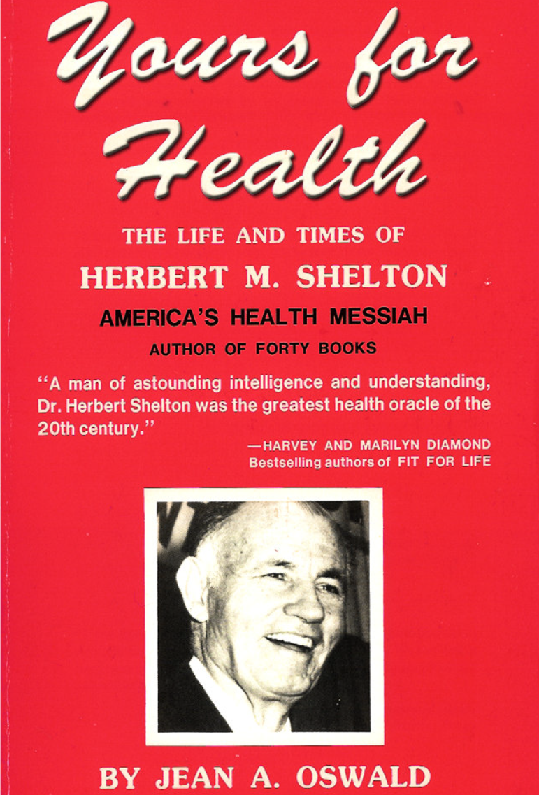 yours for health : the life and times of herbert shelton - by Jean A. OswaldThis is an inspiring biography of one of America's health pioneers, who was so famous for his fasting knowledge that Mohandas K. Gandhi invited Shelton to India for 2 years to teach the people of India how to Water Fast properly. Gandhi learned how to Water Fast from Herbert Shelton, from Texas