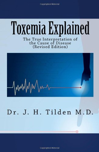 toxemia explained - By Dr. John Tilden, M.D.Required reading for the Masters in Live Food Nutrition with Dr. Gabriel Cousens, M.D. I did at the Tree of Life Rejuvenation Center.TOXEMIA is the Second Stage of Disease, as outlined in the file above on the Seven Stages of Disease. This book was written over 100 years ago, and modern medicine is just getting around to recognizing how important this factor is in the disease progression process.