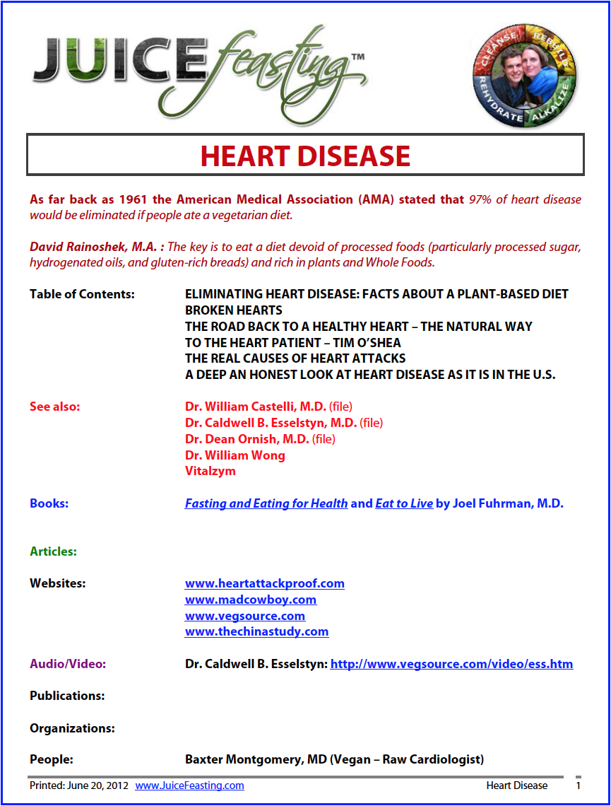 heart disease - By David Rainoshek, M.A.Heart Disease is the leading cause of death in the U.S. THIS FILE IS A MUST-READ. . . . File Contents: ELIMINATING HEART DISEASE: FACTS ABOUT A PLANT-BASED DIET . . . BROKEN HEARTS . . . THE ROAD BACK TO A HEALTHY HEART – THE NATURAL WAY . . . TO THE HEART PATIENT – TIM O'SHEA . . . THE REAL CAUSES OF HEART ATTACKS . . . A DEEP AN HONEST LOOK AT HEART DISEASE AS IT IS IN THE U.S.