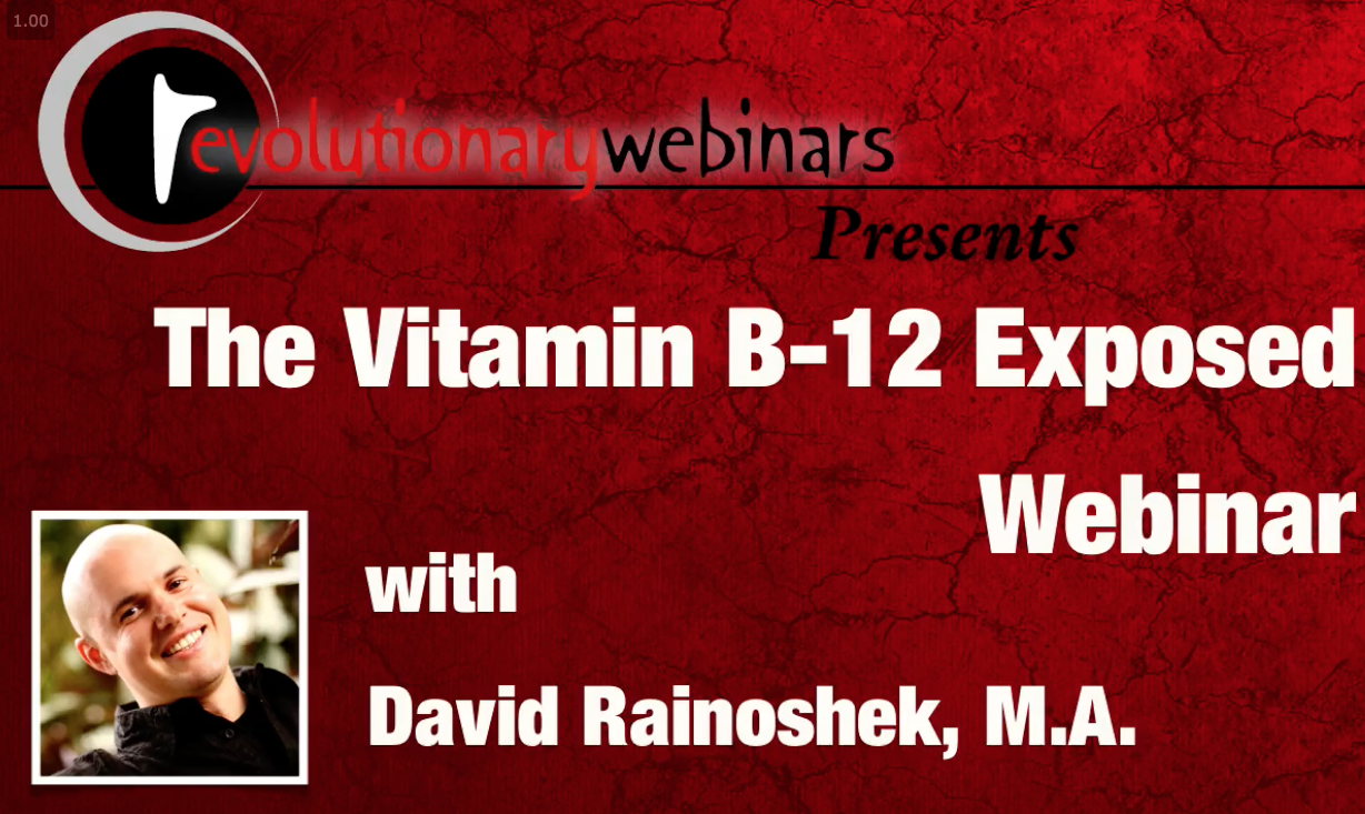 Vitamin B-12 Exposed – the Webinar by David Rainoshek, M.A. - Over 80% of westerners are deficient in Vitamin B-12, and if you have been eating a Vegan or Raw/Vegan diet for more than 3-6 months without proper B-12 supplementation, you are almost certainly among those who are deficient. You should begin supplementing B-12 (in the methylcobalamin form) during your Juice Feast, if you have not already done so. No screwing around here.Low Vegan and Raw/Live Vegan levels is what the data shows, and is what the Vegan and Raw/Vegan community has found over the last 40+ years. You can't get human-active B-12 from plants. If you could, Dr. Cousens and every other Raw/Live Vegan advocate would be shouting from the rooftops. Hence, the need for proper supplementation.This is such an important nutrient I did a free webinar on it.The book I wrote was the product of years of research, and several months of nonstop, solo writing and re-writing I did in 2011. I poured my heart and mind into presenting this topic in as clear and accessible a format as possible.Vitamin B12 plays a key role in the body and is also associated with lower levels of homocysteine in the blood. It is required for energy production and overall health of the body, including red blood cell formation. Other roles of B12 include proper nervous system development and prevention of infertility in men. It has also been shown to improve memory and promote heart health. Lack of sufficient amounts of vitamin B12 can create a deficiency or absorption problems that can lead to pernicious anemia. Research has shown that vitamin B12 levels decline as we age. This may be due to poorer food choices, reduced intake of B12 or poor absorption.