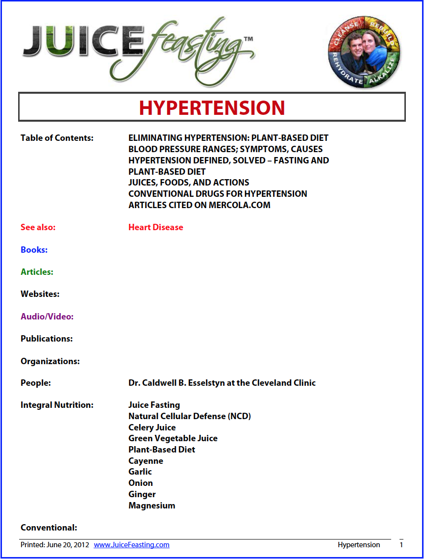 hypertension - by David Rainoshek, M.A.File Contents: ELIMINATING HYPERTENSION: PLANT-BASED DIET – BLOOD PRESSURE RANGES; SYMPTOMS, CAUSES – HYPERTENSION DEFINED, SOLVED – FASTING AND PLANT-BASED DIET – JUICES, FOODS, AND ACTIONS – CONVENTIONAL DRUGS FOR HYPERTENSION – AND MORE!