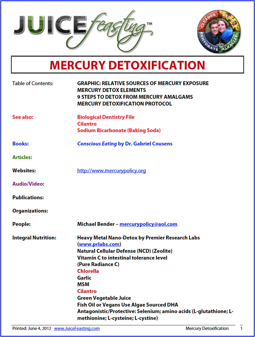 mercury detoxification - by David Rainoshek, M.A.An excellent Live Food Nutrition protocol for helping mercury leave your system. You may also want to investigate using Heavy Metal Detox and Heavy Metal Nano-Detox from Premier Research Labs.