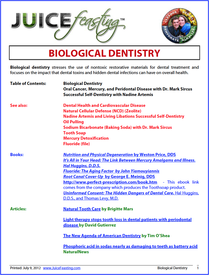 Biological Dentistry - by David Rainoshek, M.A.Biological dentistry stresses the use of nontoxic restorative materials for dental treatment and focuses on the impact that dental toxins and hidden dental infections can have on overall health. THIS FILE IS A MUST READ from Alternative Medicine: The Definitive Guide, which I HIGHLY suggest that you add to your health library. It is one of the very best compendiums of health and nutrition information available.