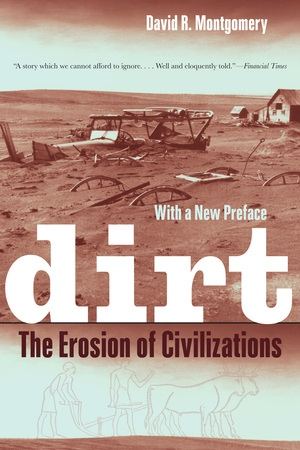 Dirt : the erosion of civilizations - By David R. MontgomeryDirt, soil, call it what you want–it's everywhere we go. It is the root of our existence, supporting our feet, our farms, our cities. This fascinating yet disquieting book finds, however, that we are running out of dirt, and it's no laughing matter. An engaging natural and cultural history of soil that sweeps from ancient civilizations to modern times, Dirt: The Erosion of Civilizations explores the compelling idea that we are–and have long been–using up Earth's soil.Once bare of protective vegetation and exposed to wind and rain, cultivated soils erode bit by bit, slowly enough to be ignored in a single lifetime but fast enough over centuries to limit the lifespan of civilizations.A rich mix of history, archaeology and geology, Dirt traces the role of soil use and abuse in the history of Mesopotamia, Ancient Greece, the Roman Empire, China, European colonialism, Central America, and the American push westward. We see how soil has shaped us and we have shaped soil–as society after society has risen, prospered, and plowed through a natural endowment of fertile dirt. David R. Montgomery sees in the recent rise of organic and no-till farming the hope for a new agricultural revolution that might help us avoid the fate of previous civilizations.