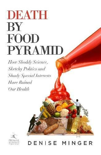 "death by food pyramid : how shoddy science, sketchy politics and shady special interests have ruined our health - By Denise MingerShoddy science, sketchy politics and shady special interests have shaped American dietary recommendations-and destroyed our nation's health-over recent decades. The phrase Death by Food Pyramid isn't shock-value sensationalism, but the tragic consequence of simply doing what we have been told to do by our own government – and giant food profiteers – in pursuit of health.In Death by Food Pyramid, Denise Minger exposes the forces that overrode common sense and solid science to launch a pyramid phenomenon that bled far beyond US borders to taint the eating habits of the entire developed world. Denise explores how generations of flawed pyramids and plates endure as part of the national consciousness, and how the ""one-size-fits-all"" diet mentality these icons convey pushes us deeper into the throws of obesity and disease. Regardless of whether you're an omnivore or vegan, research junkie or science-phobe, health novice or seasoned dieter, Death by Food Pyramid will reframe your understanding of nutrition science, and inspire you to take your health, and future, into your own hands."