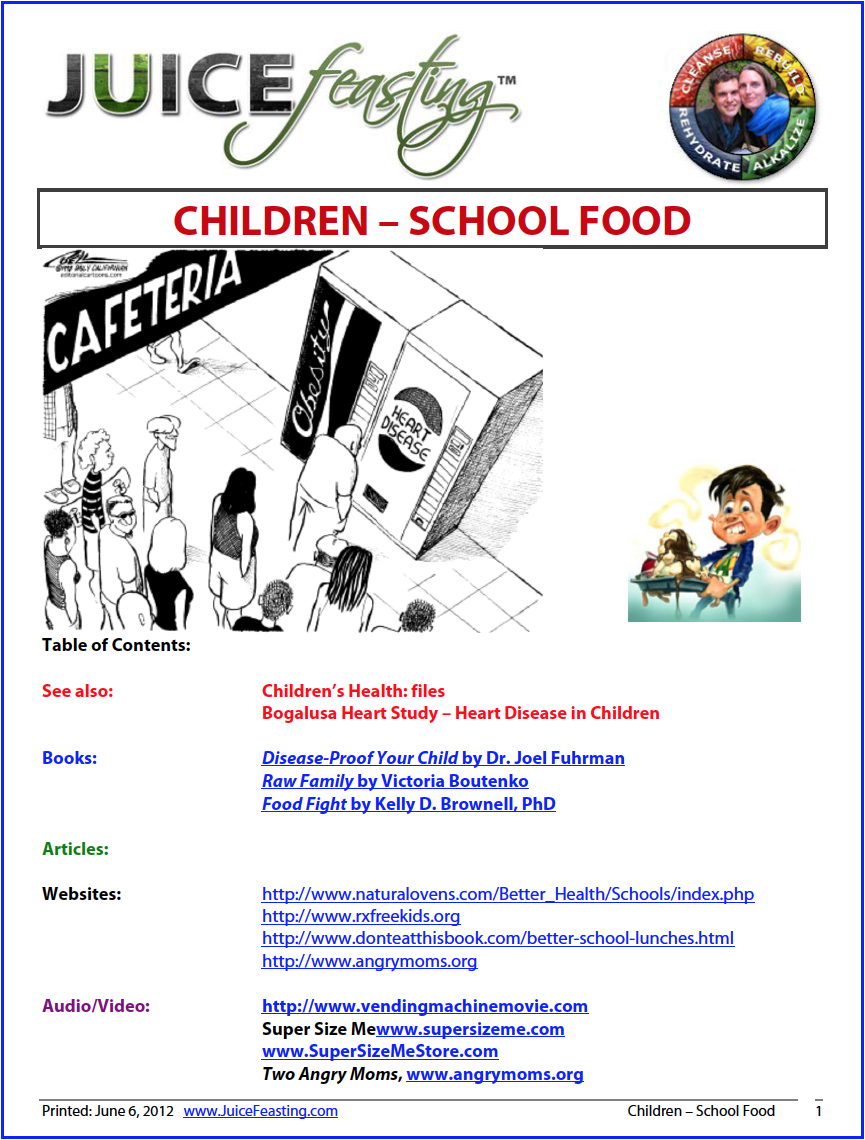 Children-School Food - What are we feeding our children in school? If children are our continuation, and they are what they eat, then is our continuation hot dogs, twinkies, sugar cereal, pop, depleted, irradiated, homogenized, pasteurized, artificially colored, artificially flavored? This file is an effort to raise the consciousness about food in our schools, and shift into something life affirming that will make for smarter, healthier children, and an authentic existence for them.
