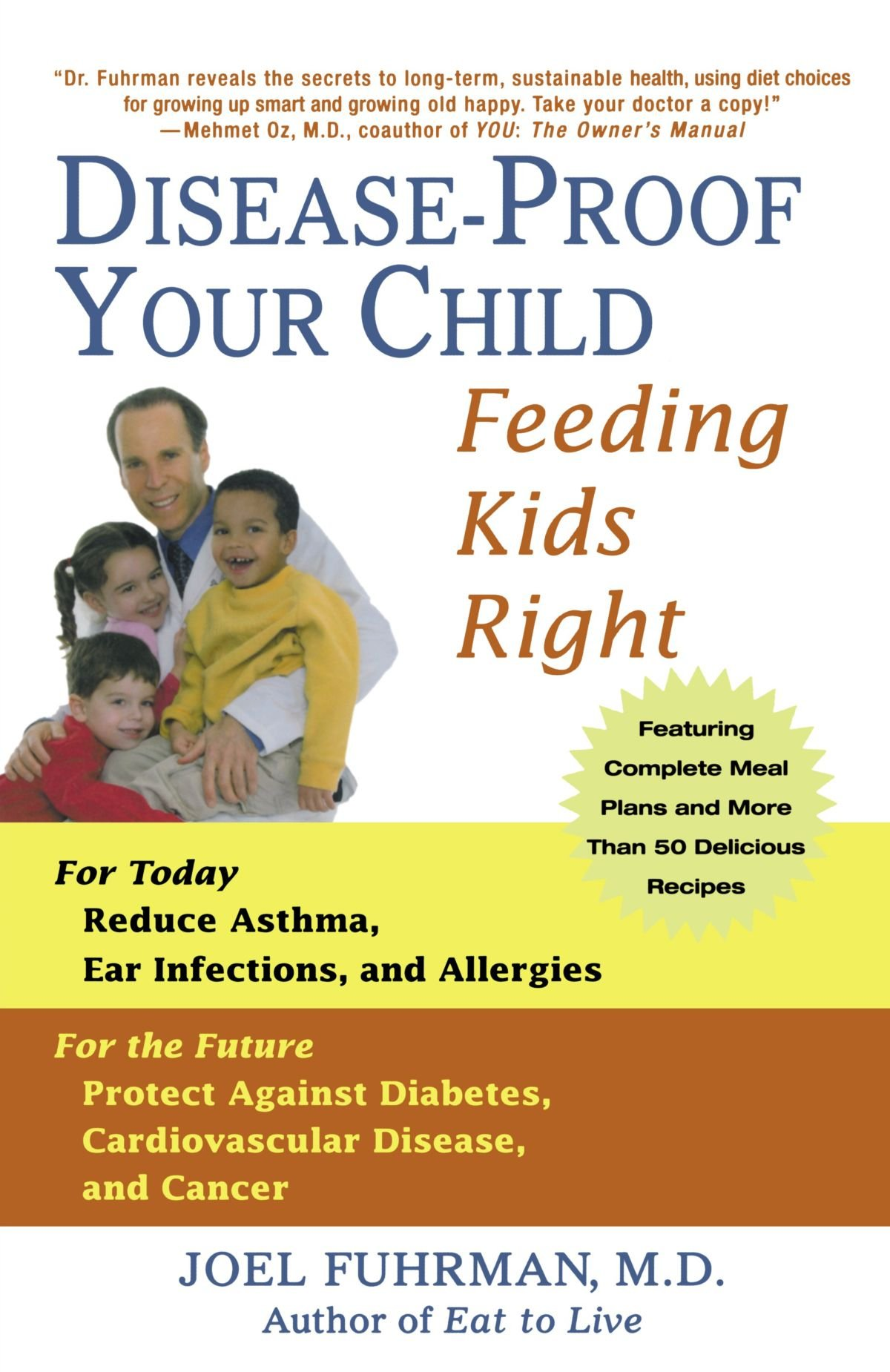 Disease-Proof Your Child - By Dr. Joel Fuhrman, MDIn his private practice, Joel Fuhrman, M.D. helps families transform their eating habits and recover their health. His nutrient-rich eating plan can have a significant impact on your child's resistance to dangerous infections, and a dramatic effect on reducing the occurrence of illnesses like asthma, ear infections, and allergies. Dr. Fuhrman explains how you can make sure your children are eating right to maintain a healthy mind and body, and how eating certain foods and avoiding others can positively impact your child's IQ and success in school.He also presents the fascinating science that demonstrates that the current epidemic of adult cancers and other diseases is closely linked to what we eat in the first quarter of life. Eating well in our early years may enable us to win the war on cancer. Bolstered by this scientific evidence, he helps you do everything you can to protect your child against developing diabetes, cardiovascular disease, autoimmune diseases, and cancer through a solid nutritional groundwork.Featuring easy-to-prepare, kid-friendly recipes that will satisfy even the pickiest eaters, your whole family will learn to establish life-long healthful eating habits.Harness the power of a nutrient-rich diet to ensure a lifetime free of illness and full of health!