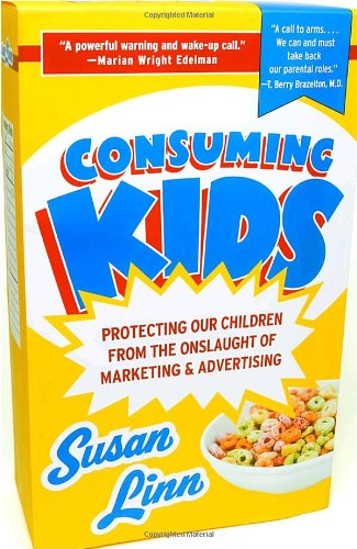 "Consuming Kids: The Commercialization of Childhood - By Susan LinnThe average American child sees about 40,000 television commercials every year. Companies target younger viewers all the time, selling everything from sugar cereals to minivans, and cross-promotional marketing influences everything from the food stocked in school vending machines to the characters who appear in children's books. Kids are requesting specific brands as soon as they can talk. American corporations spend over $15 billion yearly on marketing to children in an effort to cultivate nagging, insatiable, ""cradle-to-grave"" consumers.In this shocking and engrossing exposé, psychologist Susan Linn reveals how the marketing industry preys on kids from the day they're born, exploiting their vulnerabilities and skewing their values in order to influence what they eat, wear, and play with. This advertising blitz stifles creativity and exacerbates obesity, eating disorders, violence, sexual precocity, and substance abuse. Linn—a mother herself—recognizes that parents alone are no match for the marketing experts. What they need is the concerted help of healthcare professionals, educators, and legislators who have children's best interests in mind. Consuming Kids is a call to action for anyone who cares about the well-being of children."