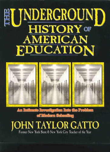 "The Underground History of American Education - By John Taylor GattoThe major premise here is that American schooling has been dumbed down to provide mindless, loyal workers who cannot think for themselves. At least this is the schooling provided to the masses. This was a deliberate act with roots in 19th century industrialism. He shows how the Civil War demonstrated to industrialists and financiers how a standardized population trained to follow orders without significant thought could be made to function as a money tree. Moreover, the proper schooling could be used to strip the common population of its power to cause trouble.Global power and corporate wealth is based on a third-rate educational system that actually works against developing men and women of true character and intellect. The mindless bureaucrat and worker who follows a system without thought or question is the pattern that our ""efficient"" system depends on. That is what schooling produces. One should never confuse schooling with true education- and definitely not with intelligence."